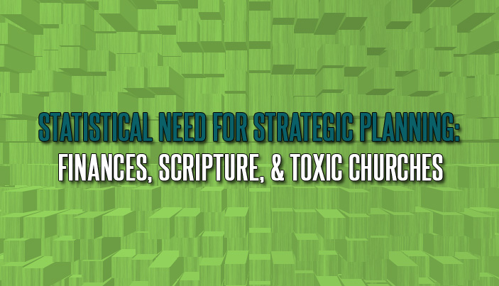 Statistical Need for Strategic Planning: Finances, Scripture, and Toxic Churches