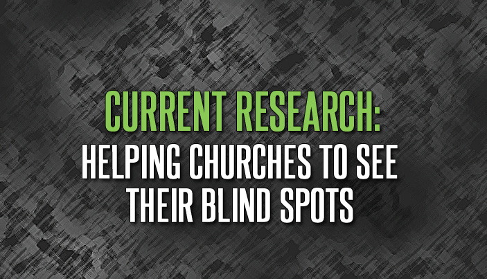 Current Research: Helping Churches to See Their Blind Spots