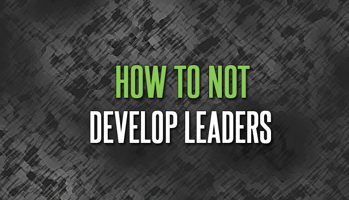 How to Not Develop Leaders