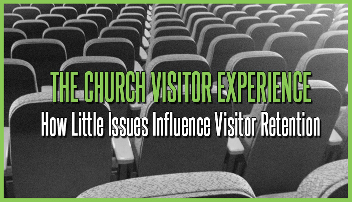 The Church Visitor Experience: How Little Issues Influence Visitor Retention