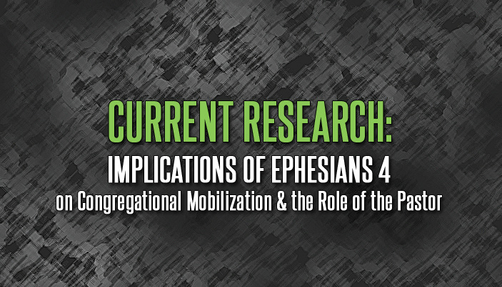 Current Research: Implications of Ephesians 4 on Congregational Mobilization and the Role of the Pastor