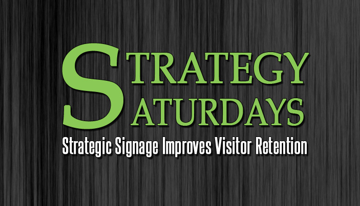 Strategy Saturdays: Strategic Signage Improves Visitor Retention
