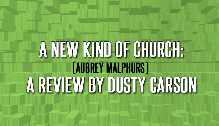A New Kind of Church (Aubrey Malphurs): A Review by Dusty Carson