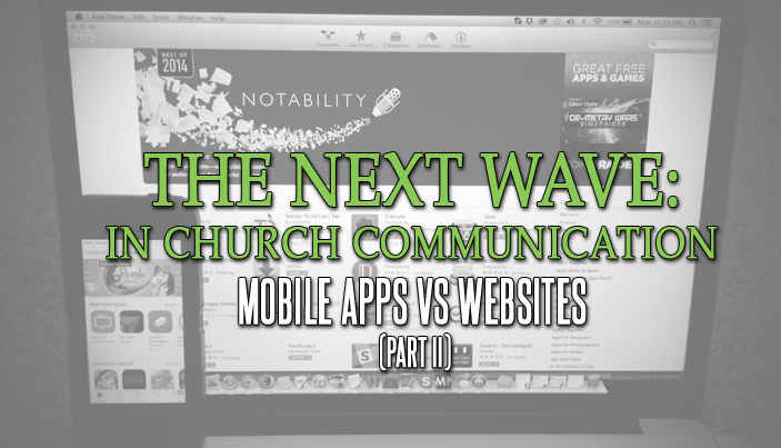 Next Wave in Church Communication Part II: Mobile Apps vs Websites