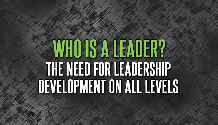 Who is a Leader? The Need for Leadership Development on All Levels