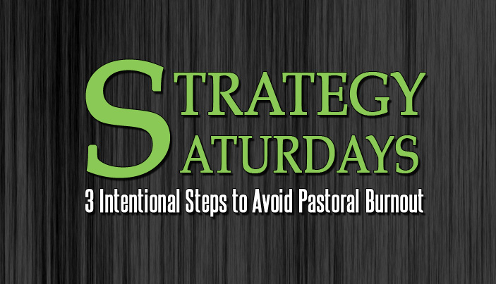 Strategy Saturdays: 3 Intentional Steps to Avoid Pastoral Burnout