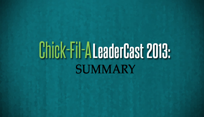 Chick-Fil-A LeaderCast 2013: Summary