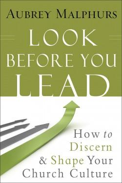Look_Before_You_Lead_Cover_Aubrey_Malphurs_church_organizational_culture