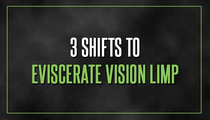 3 Shifts to Eviscerate Vision Limp