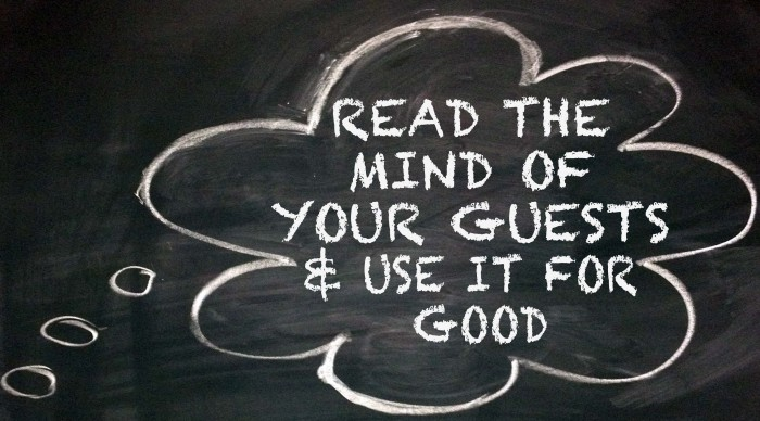 Read the Mind of Your Guests and Use It For Good