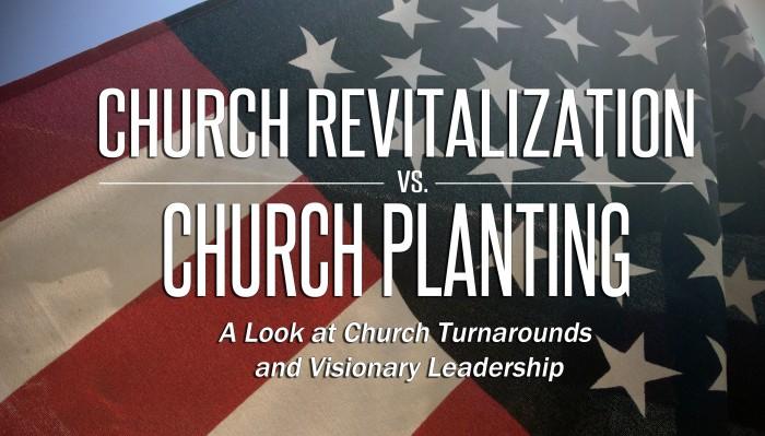 Church Revitalization vs. Church Planting: A Look At Church Turnarounds and Visionary Leadership