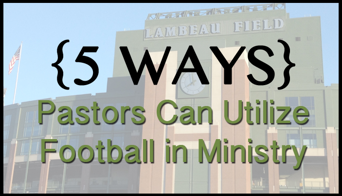 5 Ways Pastors Can Utilize Football in Ministry