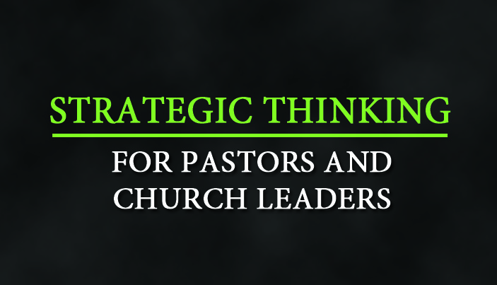 Strategic Thinking for Pastors and Church Leaders