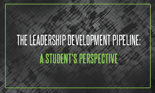 The Leadership Development Pipeline: A Student's Perspective