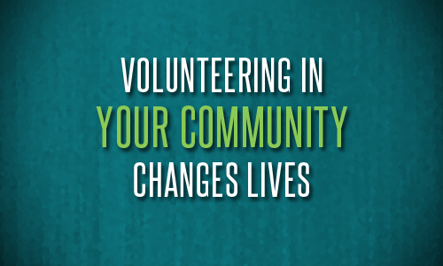 Volunteering in Your Community Changes Lives