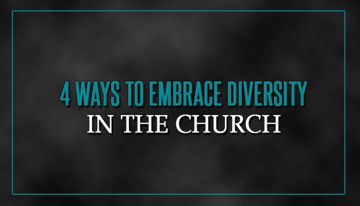 4 Ways to Embrace Diversity in the Church