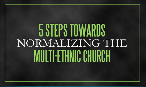 5 Steps Towards Normalizing the Multi-Ethnic Church