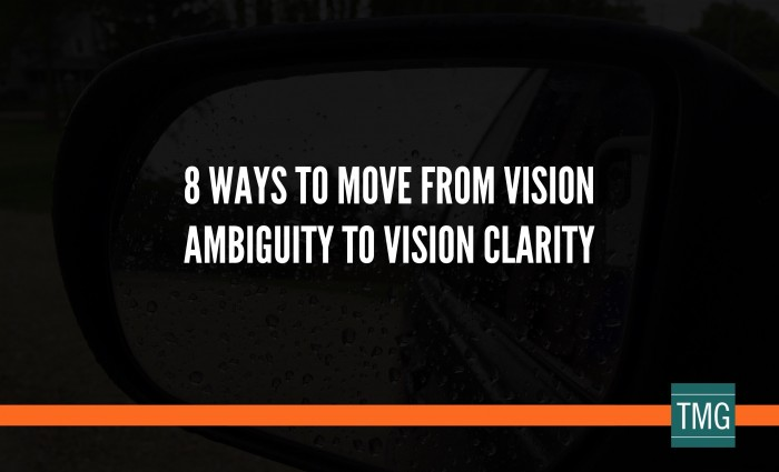 8 Ways to Move From Vision Ambiguity to Vision Clarity