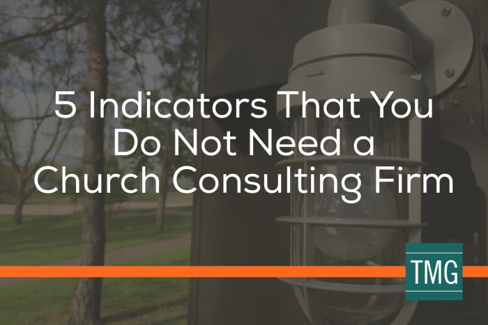5 Indicators You Do Not Need a Church Consulting Firm - Malphurs Group Blog
