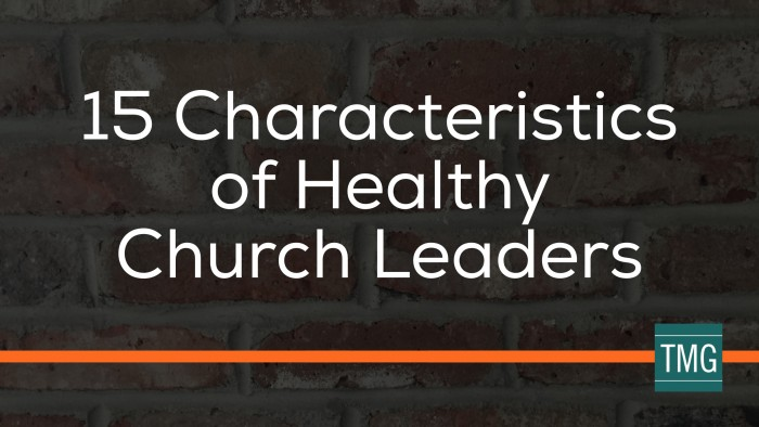 15 Characteristics of Healthy Church Leaders