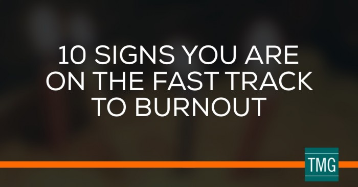 10 Signs You Are on the Fast Track to Burnout