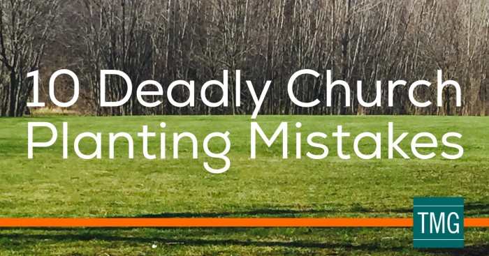 10 deadly church planting mistakes - scott ball - malphurs group - church planters - multiply churches