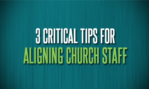 3 Critical Tips for Aligning Church Staff