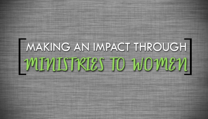 Making an Impact Through Ministries to Women