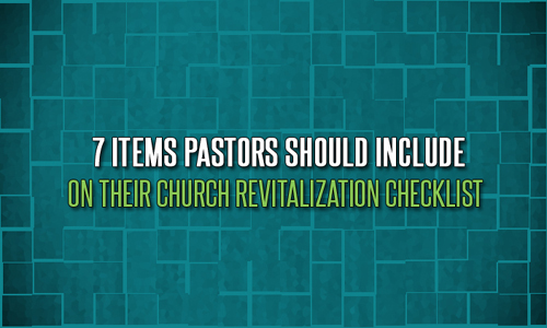 7 Items Pastors Should Include On Their Church Revitalization Checklist