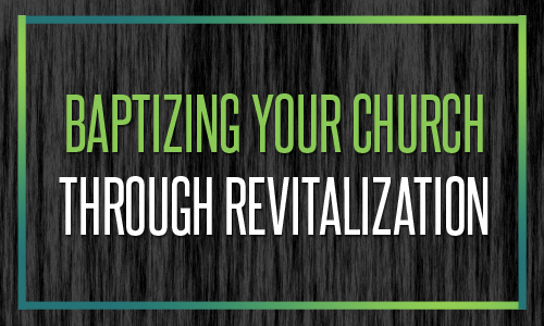 Baptizing Your Church Through Revitalization