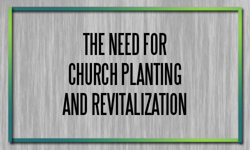 The Need for Church Planting and Revitalization
