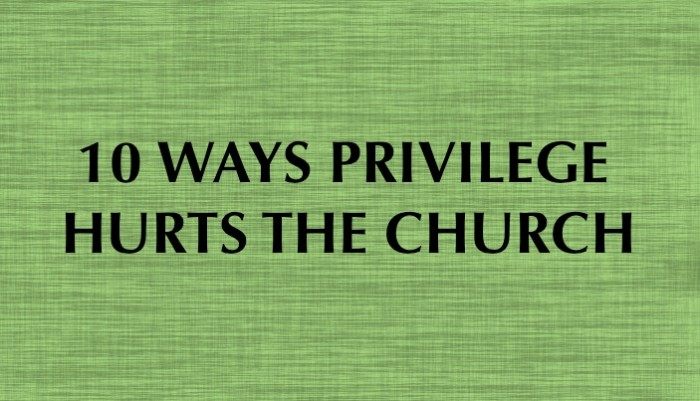 10 Ways Privilege Hurts The Church