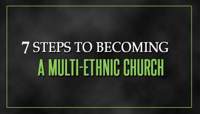 7 Steps to Becoming a Multi-Ethnic Church