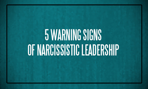 5 Warning Signs of Narcissistic Leadership