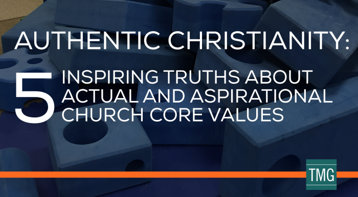 Authentic Christianity: 5 Inspiring Truths About Actual and Aspirational Church Core Values