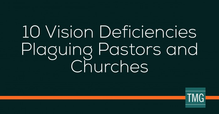 10 Vision Deficiencies Plaguing Pastors and Churches