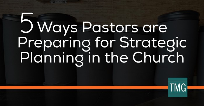 5 Ways Pastors are Preparing for Strategic Planning in the Church