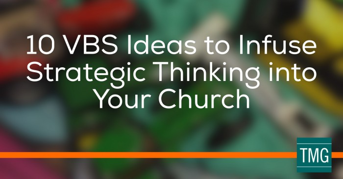 10 VBS Ideas to Infuse Strategic Thinking Into Your Church