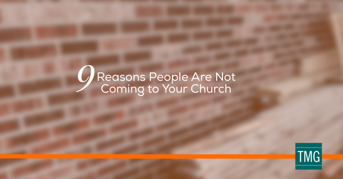 9 Reasons People Are Not Coming To Your Church